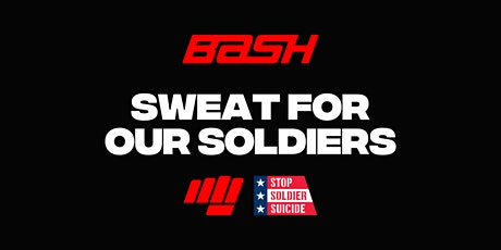SWEAT FOR OUR SOLDIERS   BASH x STOP SOLDIER SUICIDE tickets
