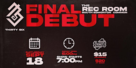 Thirty Six Presents: Final Debut tickets
