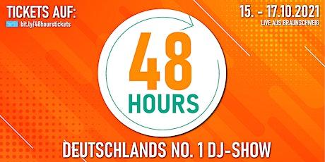 48HOURS - Die No.1 DJ-Show auf YouTube | 15.-17.10.21 | Studio-Tickets Tickets