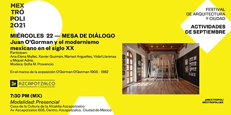 MESA DE DIÁLOGO | Juan O'Gorman y el modernismo mexicano del Siglo XXI boletos