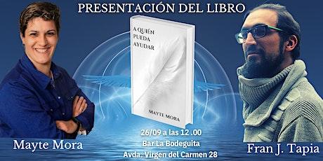 Presentación del libro A quién pueda ayudar de Mayte Mora | Literatura entradas
