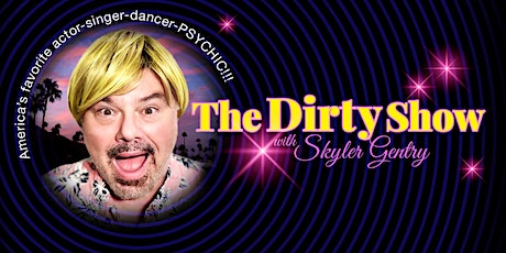 The Dirty Show with Skyler Gentry tickets