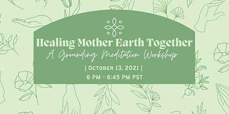 Healing Mother Earth Together: A Grounding Meditation Workshop tickets