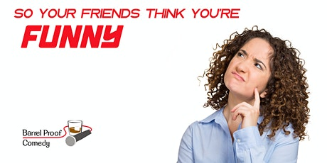 So Your Friends Think You're Funny #9 - Amateur Comedy Competition! tickets