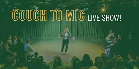 Couch to Mic: First Timers / Live Show! tickets