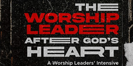 Worship Leaders Intensive: The Worship Leader After God's Heart tickets