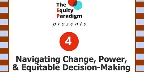 Session 4: Navigating Change, Power, &  Equitable Decision-Making tickets