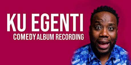 Ku Egenti Comedy Album Recording! tickets