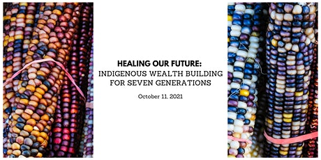 Healing our future: Indigenous wealth building for seven generations tickets