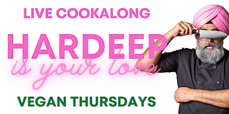 Hardeep Is Your Love - Live Cookalong - Vegan Thursday - Chickpea Masala tickets