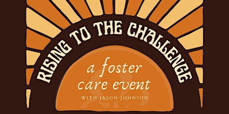 Rising to the Challenge: A Foster Care Event with Jason Johnson tickets