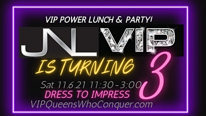 VIP QUEENS WHO CONQUER, VIP COACHING PROGRAM TURNS 3!  Power Lunch tickets