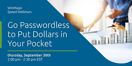 Go Passwordless to Put Dollars in Your Pocket tickets