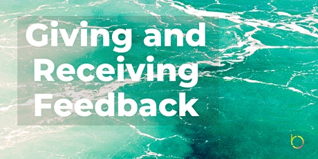 Giving and Receiving Feedback: Working with Others Positively for Impact tickets