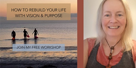 How to Rebuild your Life with Vision and Purpose tickets