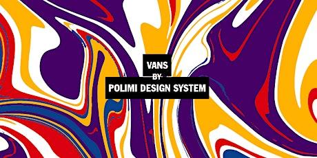 VANS by Polimi Design System biglietti