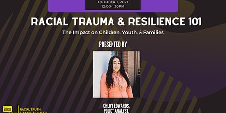 Racial Trauma & Resilience 101: The Impact on Children, Youth, & Families tickets