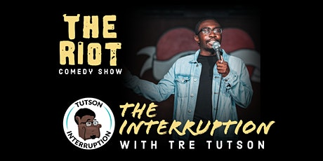 """The Riot Standup Comedy Show presents """"The Interruption"""" with Tre Tutson tickets"""