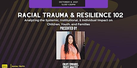 Racial Trauma & Resilience 102: Analyzing the Individual & Systemic  Impact tickets