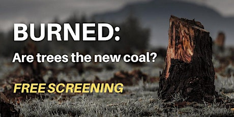 Online Screening of BURNED: are trees the new coal? with speakers and Q&A tickets
