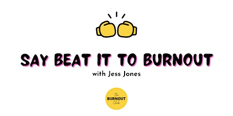 Say Beat it to Burnout webinar tickets