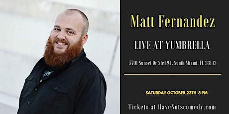 Have-Nots Comedy Presents Matt Fernandez tickets