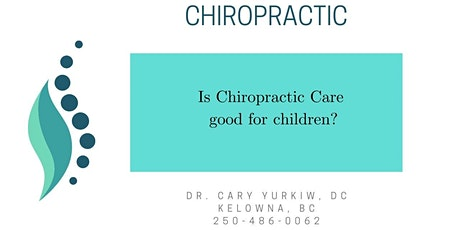 Is Chiropractic care good for children? by Dr. Cary Yurkiw, DC in Kelowna tickets