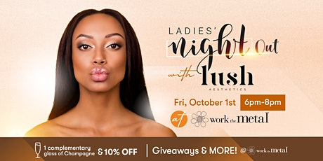Ladies Night Out with LUSH Aesthetics at Work the Metal tickets