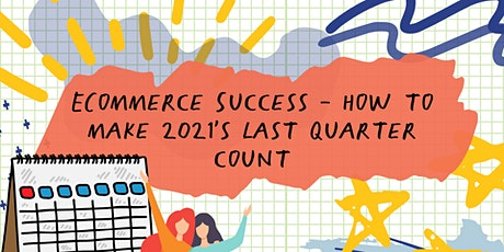 ECommerce Success - How to Make 2021's Last Quarter Count tickets
