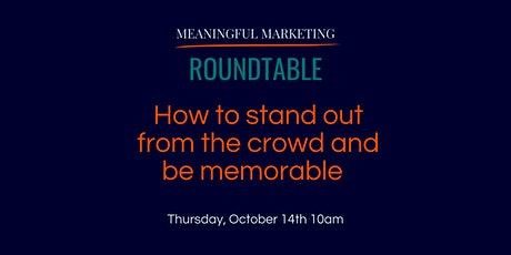Meaningful Marketing Roundtable - how to stand out & be memorable tickets