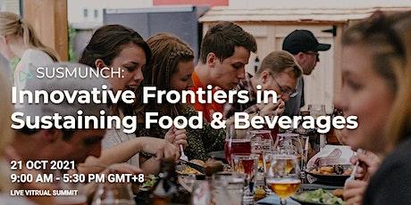 SUSMUNCH: Innovative Frontiers in Sustaining Food & Beverages Summit 2021 tickets