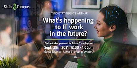The Future of Working in IT - IT Industry Insights  - WEBINAR tickets