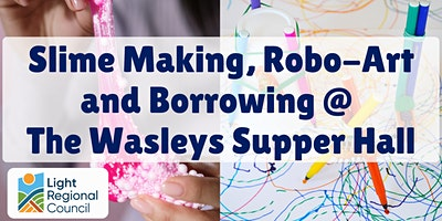 School Holidays – Robo-Art and Slime Making @  Wasleys Supper Hall