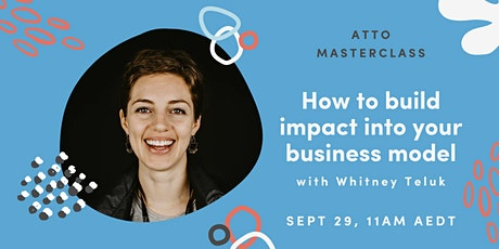 Atto Masterclass Sept: How to build impact into your business model tickets