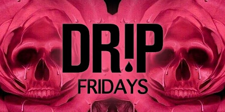 ‼️DR!P FRIDAY‼️ tickets