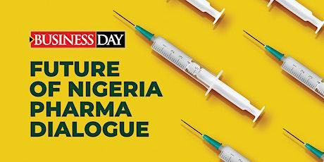 THE FUTURE OF NIGERIA PHARMA  DIALOGUE tickets
