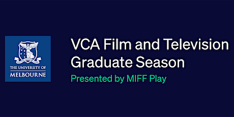 Opening Night: VCA Film and Television Graduate Season tickets