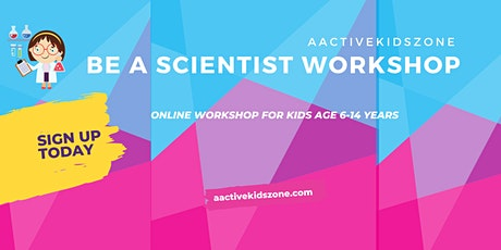 Be a Scientist online workshop for Kids (5-14 years) tickets