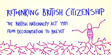Rethinking British Citizenship: The BNA 1981 from Decolonisation to Brexit tickets
