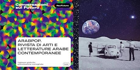 ARABPOP. RIVISTA DI ARTI E LETTERATURE ARABE CONTEMPORANEE biglietti