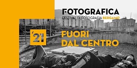 Fotografica - Edizione 2021 Fuori dal Centro biglietti