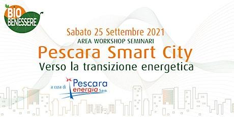 Pescara Smart City | verso la transizione energetica by Pescara Energia biglietti