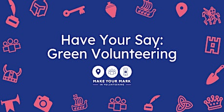 Have Your Say: Green Volunteering tickets