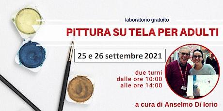Laboratorio gratuito PITTURA SU TELA PER ADULTI  - 1° turno biglietti
