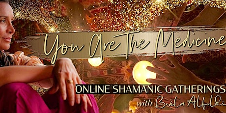 YOU ARE THE MEDICINE - ONLINE SHAMANIC GATHERING - AUSTRALIA tickets