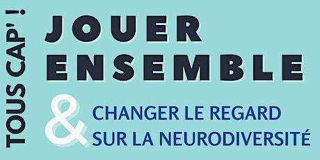 TOUS CAP' ! Jouer et changer le regard sur la neurodiversité (09/10) billets