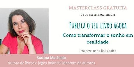 Masterclass Gratuita: Publica o teu livro agora -Como transformar o sonho e ingressos
