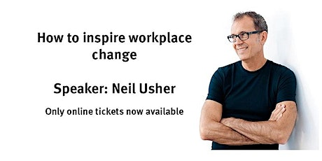 How to inspire workplace change -  with Neil Usher (Online tickets only) tickets