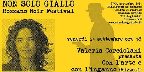 Non solo giallo - Valeria Corciolani presenta Con l'arte e con l'inganno biglietti