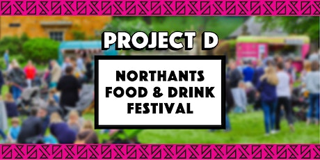 Northants Food & Drink Festival x Project D tickets